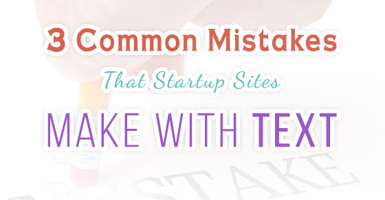 3 Common Mistakes That Startup Sites Make with Text