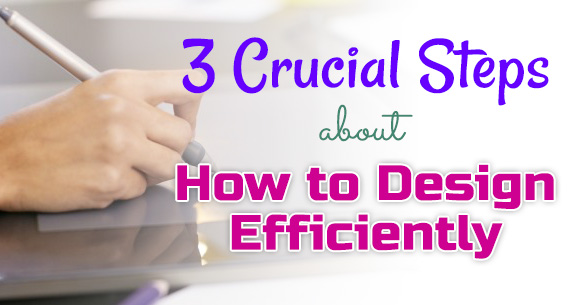 3 Crucial Tips About How To Design Efficiently