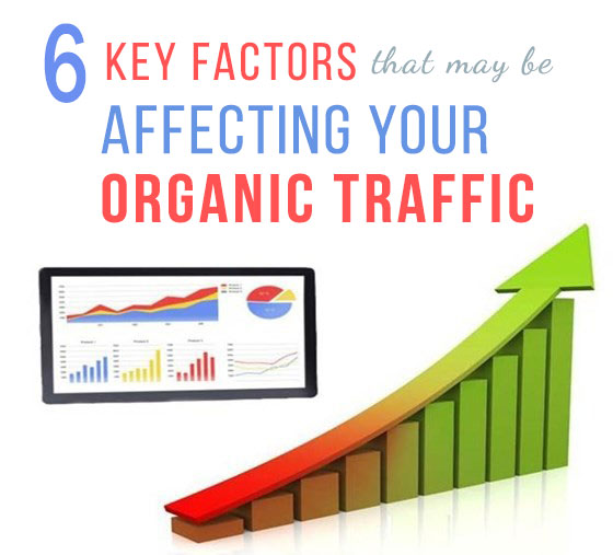 6 Key Factors That May Be Affecting Your Organic Traffic