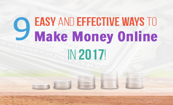 9 Easy and Effective Ways to Make Money Online in 2017