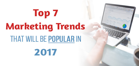 Top 7 Marketing Trends That Will Be Popular in 2017