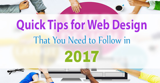 Quick Tips for Web Design That You Need to Follow in 2017