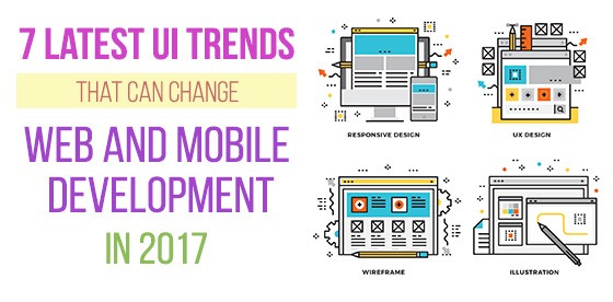 7 Latest UI Trends that can Change Web and Mobile Development in 2017