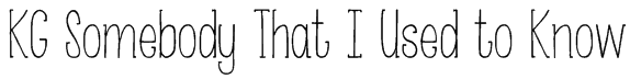 KG Somebody That I Used to Know Font