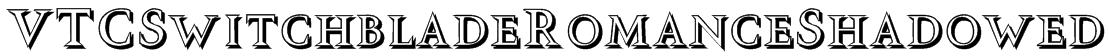 VTCSwitchbladeRomanceShadowed Font