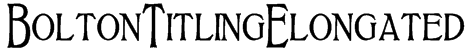 BoltonTitlingElongated Font